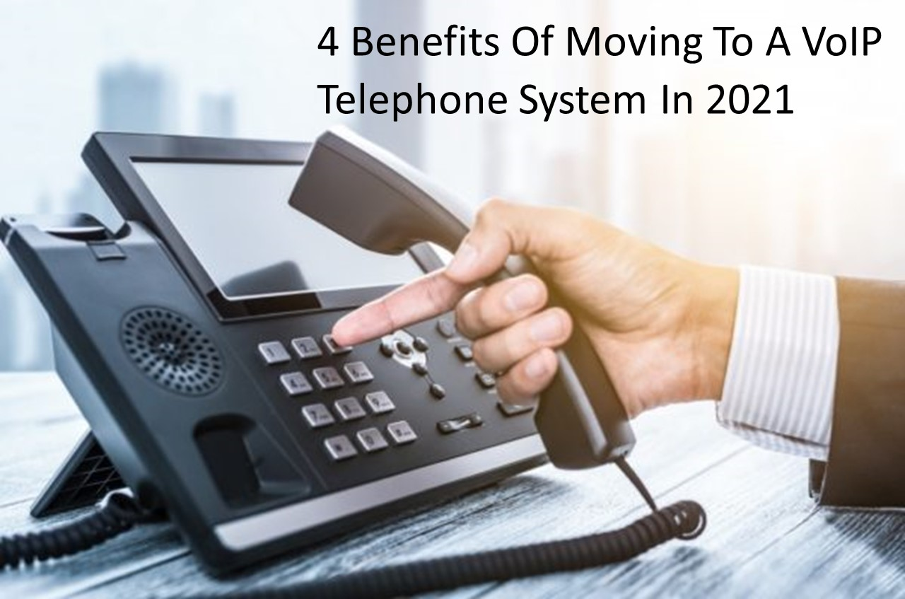 4 Benefits Of Moving To A VoIP Telephone System In 2021